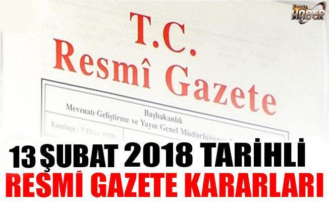 13 ŞUBAT 2018 TARİHLİ RESMİ GAZETE KARARLARI!