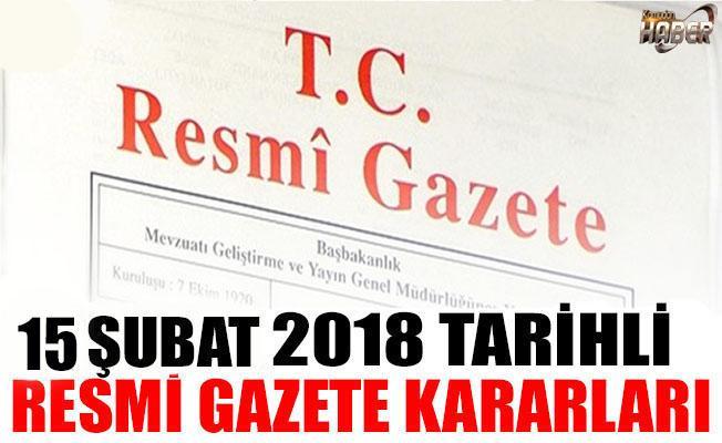 15 ŞUBAT 2018 TARİHLİ RESMİ GAZETE KARARLARI!