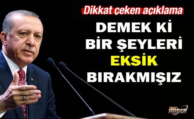 Erdoğan: Demek ki bir şeyleri eksik bırakmışız!
