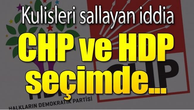 Kulisleri sallayan iddia! CHP ve HDP  Seçimde...