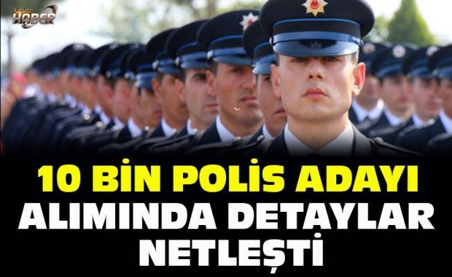 10 bin polis adayı alımında detaylar netleşti