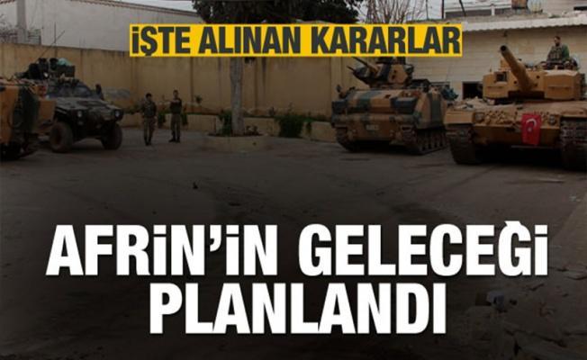 Afrin'in geleceği planlandı! İşte alınan kararlar
