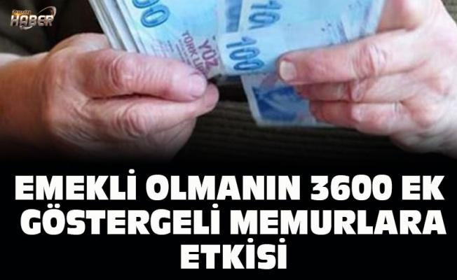 EMEKLİ OLMANIN 3600 EK GÖSTERGELİ MEMURLARA ETKİSİ
