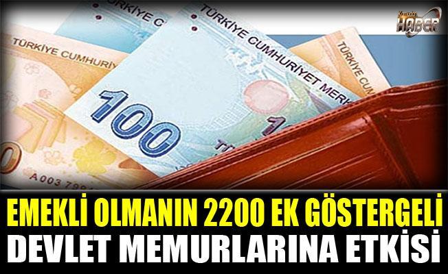 EMEKLİLİĞİNİN 2200 EK GÖSTERGELİ MEMURLARA ETKİSİ