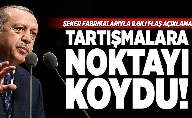 Erdoğan'dan şeker fabrikalarıyla ilgili önemli açıklama .
