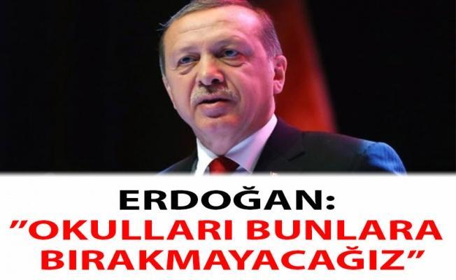 """Erdoğan: """"Okulları bunlara bırakmayacağız"""" ."""