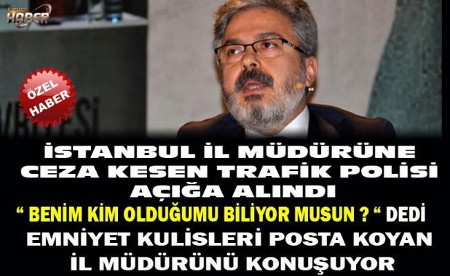 İL MÜDÜRÜNE TRAFİK CEZASI KESEN POLİS AÇIĞA ALINDI