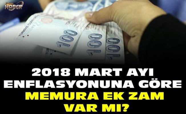 2018 MART AYI ENFLASYONUNA GÖRE MEMURA EK ZAM VAR MI?