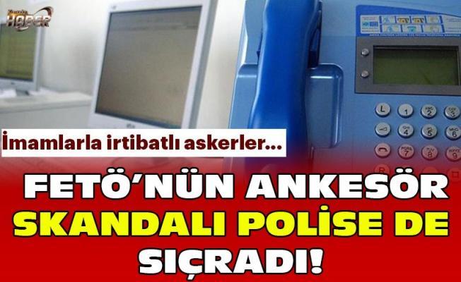 FETÖ'nün ankesör skandalı polise de sıçradı!