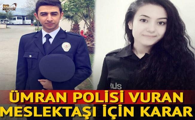 Ümran polisi vuran meslektaşı için karar verildi