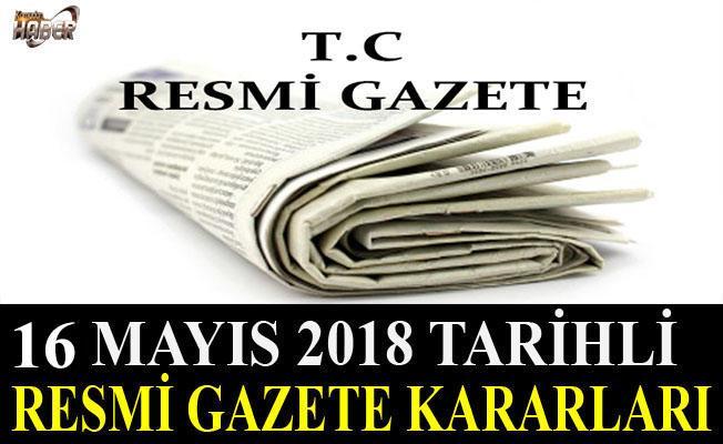 16 MAYIS 2018 TARİHLİ RESMİ GAZETE KARARLARI!