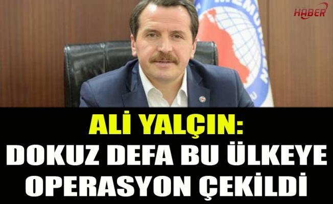 Ali Yalçın: Dokuz defa bu ülkeye operasyon çekildi