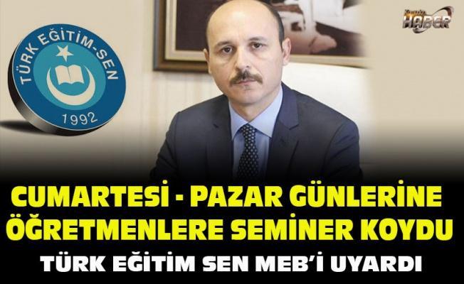 TÜRK EĞİTİM SEN'DEN MEB'E UYARI!