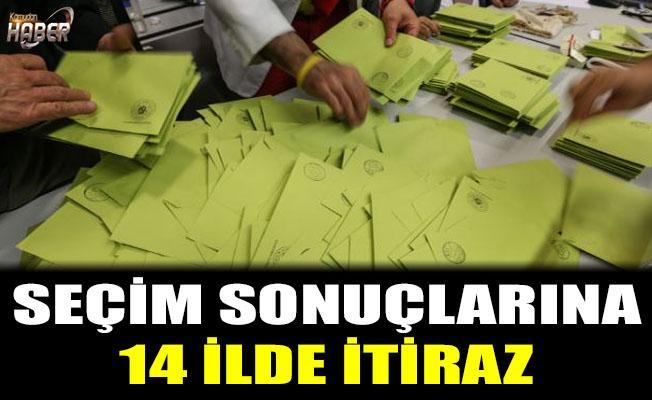 14 ilde Seçim sonuçlarına itiraz edildi.