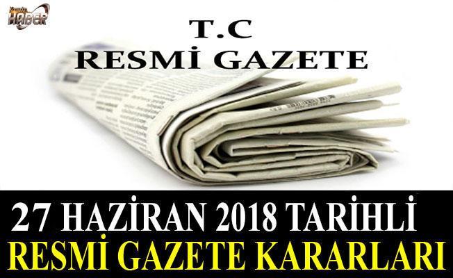 27 HAZİRAN 2018 TARİHLİ RESMİ GAZETE KARARLARI!