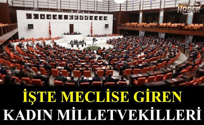 Meclis'e giren kadın milletvekilleri belli oldu