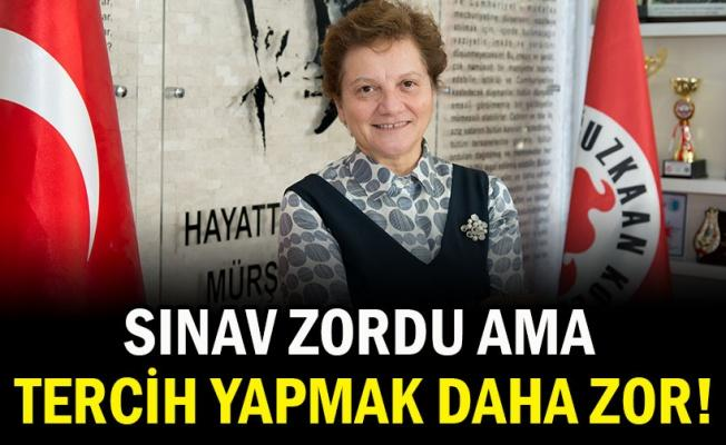 SINAV ZORDU AMA TERCİH YAPMAK DAHA ZOR!