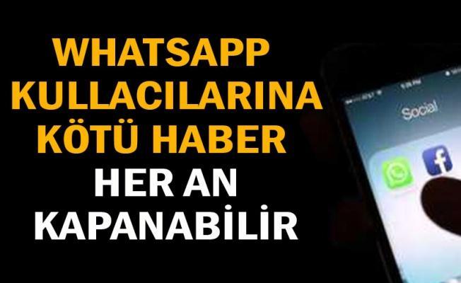 Whatsapp kullanıcılarına kötü haber: Her an kapanabilir