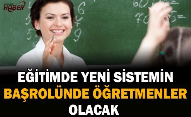 Eğitimde yeni sistemin başrolünde öğretmenler olacak