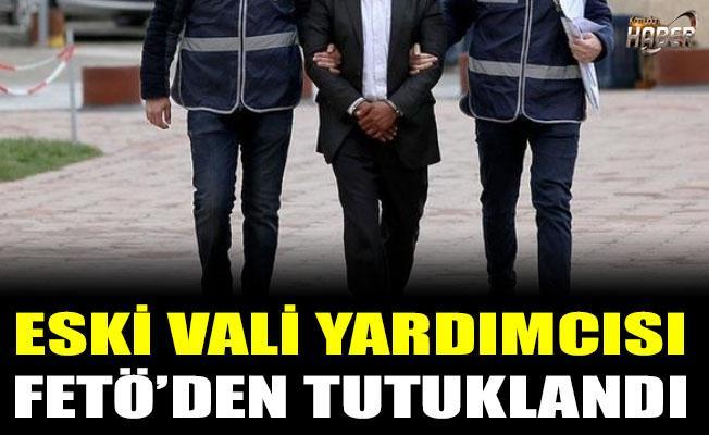 Eski Vali Yardımcısı FETÖ'den tutuklandı