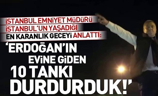İstanbul Emniyet Müdürü Mustafa Çalışkan İstanbul'un yaşadığı en karanlık gece 15 Temmuz'u anlattı.