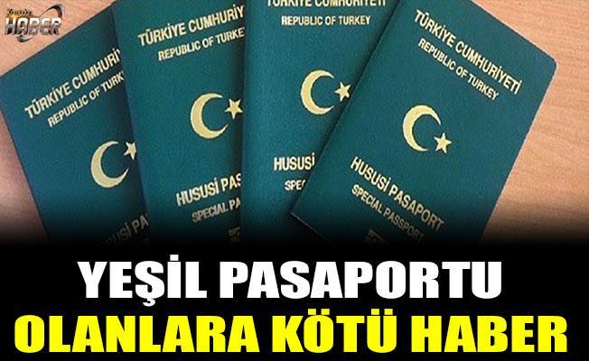 Yeşil pasaportu olanlar için üzücü haber