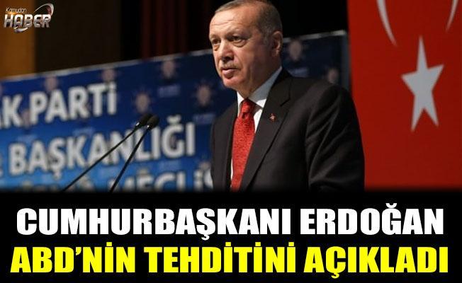 Erdoğan, ABD'nin tehdidini açıkladı!