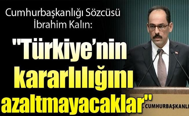 İbrahim Kalın: Türkiye'nin kararlılığını azaltmayacaklar