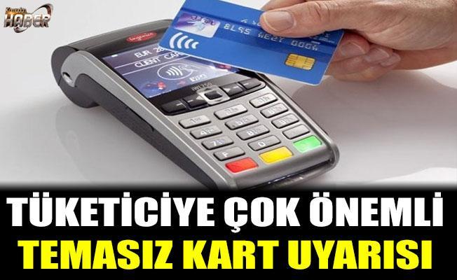 Tüketiciye çok önemli temassız kart uyarısı