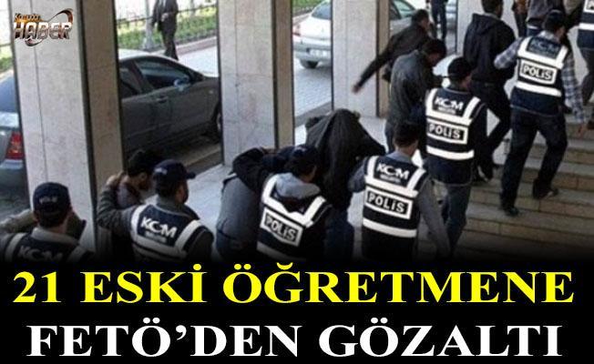 21 eski öğretmene FETÖ gözaltısı