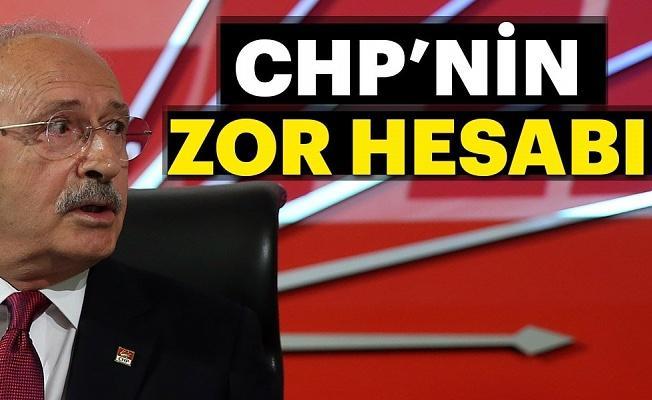 CHP'nin zor hesabı!