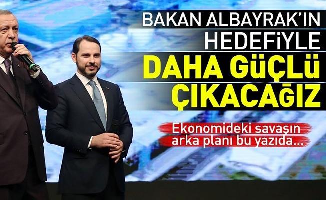 """Ekonomideki savaşın arka planı bu yazıda: """"Bakan Albayrak'ın hedefiyle daha güçlü çıkacağız"""" ."""