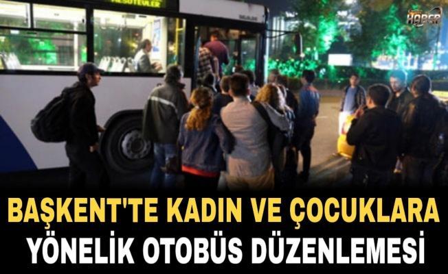 Başkent'te kadın ve çocuklara yönelik otobüs düzenlemesi yapıldı