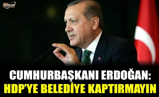 Cumhurbaşkanı Erdoğan: HDP'ye belediye kaptırmayın!