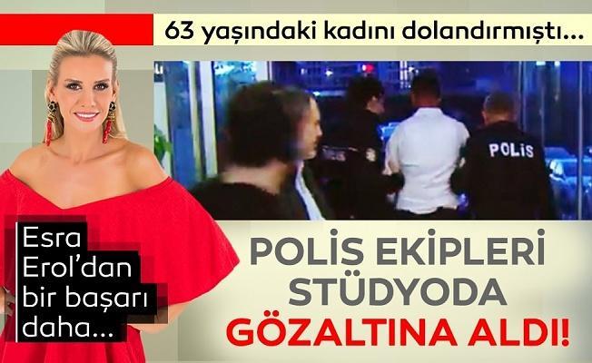 Esra Erol'dan bir başarı daha... Polis dolandırıcıyı canlı yayında gözaltına aldı