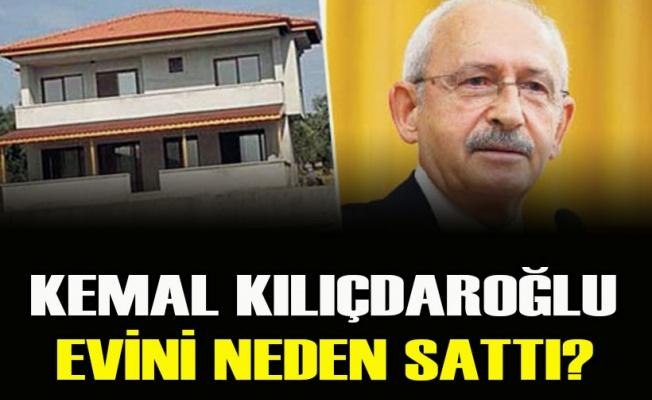 Kemal Kılıçdaroğlu evini neden sattı?
