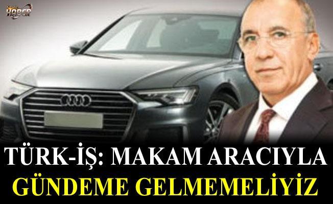 Türk İş'ten makam aracı açıklaması