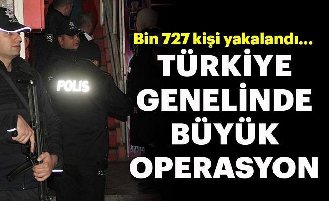 Türkiye genelinde operasyon! Bin 727 kişi yakalandı