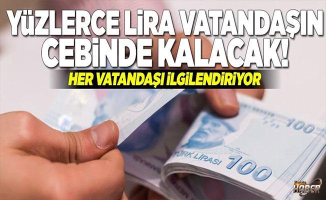 Milyonlarca lira vatandaşın cebinde kalacak!.