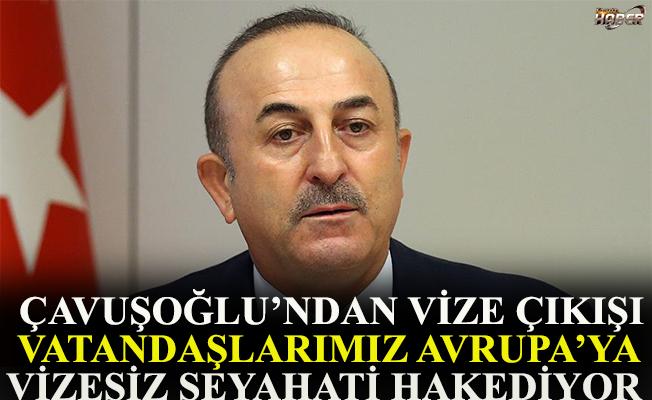 Çavuşoğlu'ndan vize çıkışı.