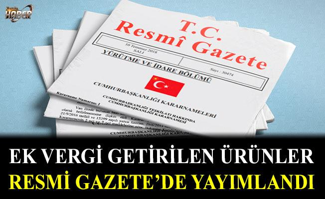 Ek vergi getirilen ürünler, Resmi Gazete'de yayımlandı!