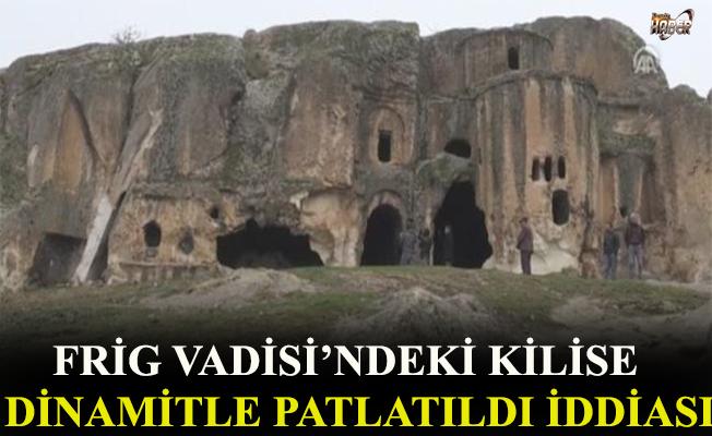 Frig Vadisi'ndeki kilise dinamitle patlatıldı iddiası.