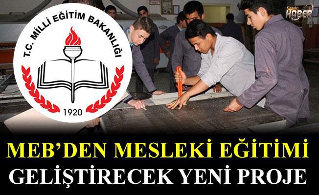 MEB'den mesleki eğitimi geliştirecek yeni proje