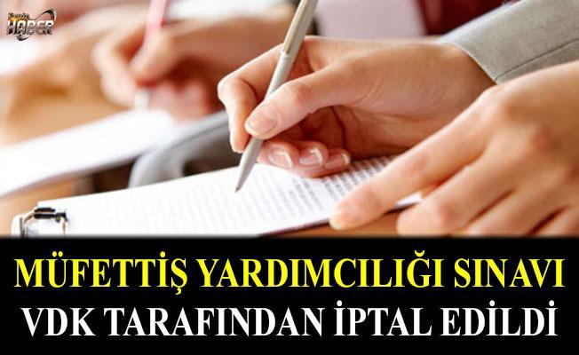 Müfettiş yardımcılığı sınavı, VDK tarafından iptal edildi.