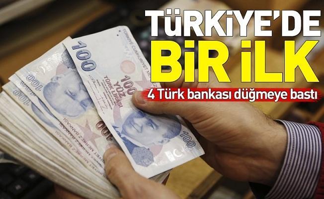 Tükiye'de bir ilk! 4 Türk bankası düğmeye bastı .