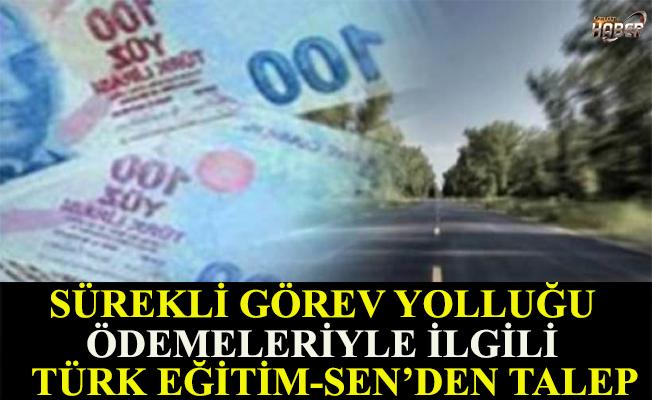 Türk Eğitim-SEN'in Sürekli Görev Yolluğu Ödemeleriyle ilgili talebi.