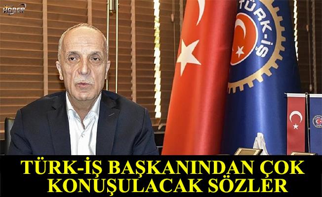 Türk-İş Genel Başkanı Atalay'dan tehdit gibi sözler.