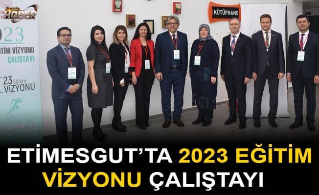 Etimesgut'ta 2023 Eğitim Vizyonu Çalıştayı