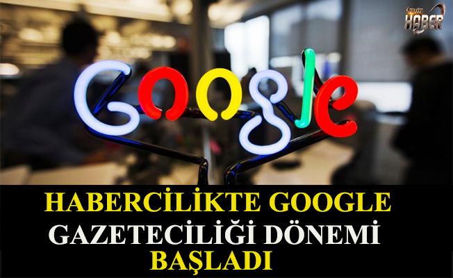 Habercilikte Google gazeteciliği dönemi başladı.