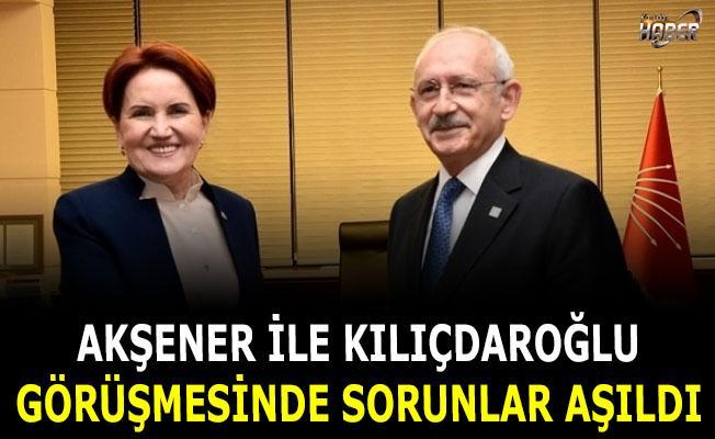 Kılıçdaroğlu ile Akşener görüşmesinde Sorunlar aşıldı